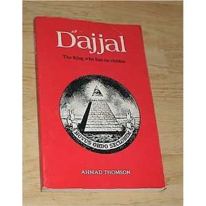 Dajjal: The King Who Has No Clothes: Ahmad Thomson: Books