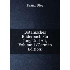 Für Jung Und Alt, Volume 1 (German Edition): Franz Bley: Books