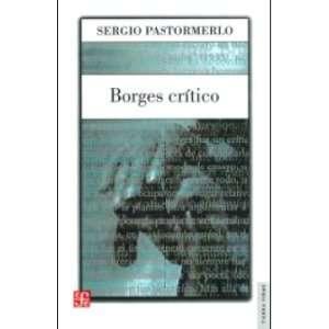 Borges crítico (Spanish Edition) Pastormerlo Sergio 9789505577118