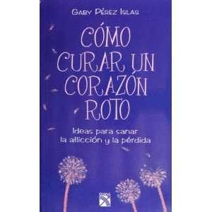 Como curar un corazon roto (Spanish Edition