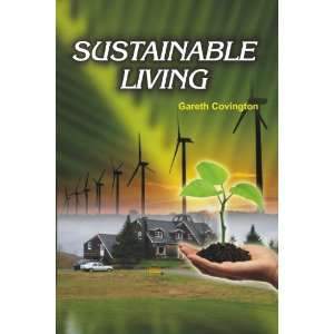 : Sustainable Living (9781926692098): Editor: Gareth Covington: Books