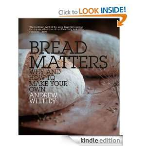 Bread Matters The sorry state of modern bread and a definitive guide
