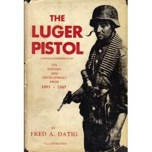 The Luger Pistol (Pistole Parabellum) Its History and