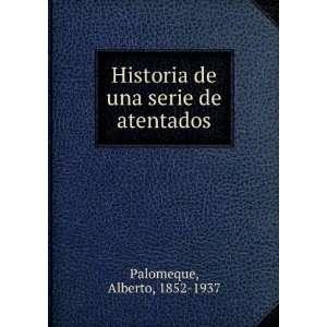 Historia de una serie de atentados Alberto, 1852 1937
