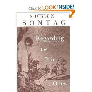 Regarding the Pain of Others (9780374248581): Susan Sontag: Books
