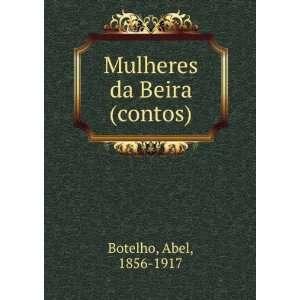 Mulheres da Beira (contos): Abel, 1856 1917 Botelho: Books
