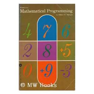 Elementary Mathematical Programming: Robert W. Metzger: Books