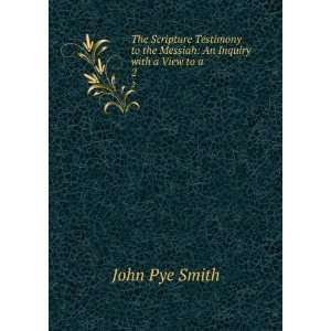to the Messiah: An Inquiry with a View to a . 2: John Pye Smith: Books