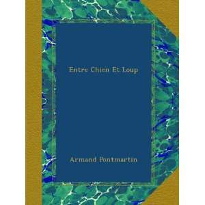 Entre Chien Et Loup (French Edition) Armand Pontmartin