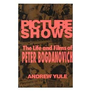 Life and Films of Peter Bogdanovich / Andrew Yule: Andrew Yule: Books