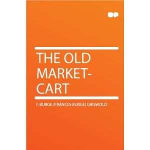 The Old Market cart: F. Burge (Frances Burge) Griswold: Books