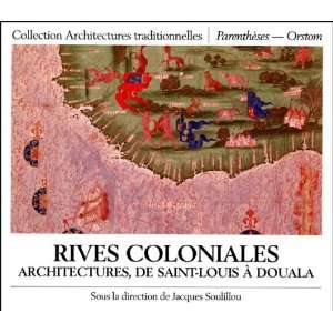 Rives coloniales: Architectures, de Saint Louis a Douala