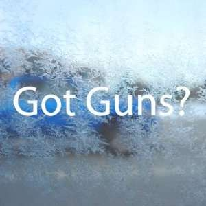Got Guns? White Decal Gun Rifle Shotgun Window White