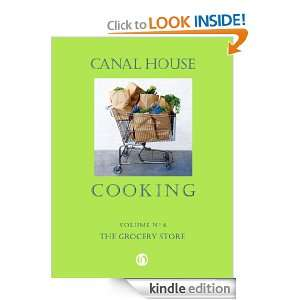 Canal House Cooking Volume N 6: The Grocery Store: Christopher