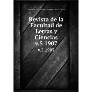 Revista de la Facultad de Letras y Ciencias. v.5 1907