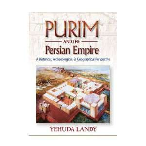 Purim and The Persian Empire   By Rabbi Yehuda Landy: Everything Else