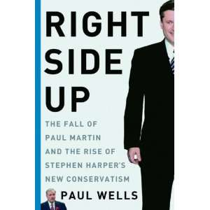 Right Side Up The Fall of Paul Martin and the Rise of
