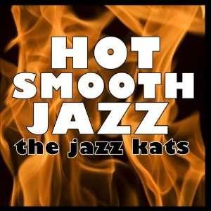 Hot Smooth Jazz The Jazz Kats Music
