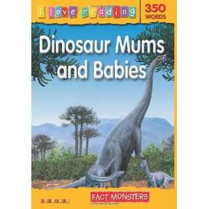 Dinosaur Mums & Babies (I Love Reading Fact Monsters