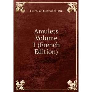Amulets Volume 1 (French Edition) Cairo. al Mathaf al Mir Books