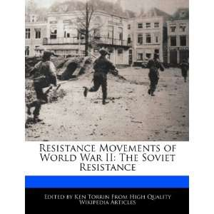 Resistance Movements of World War II The Soviet Resistance