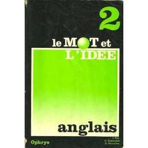 Le Mot et lIdée Anglais 2 (9782708005075): J. Rey, C
