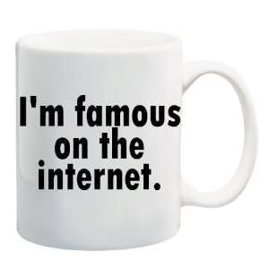 IM FAMOUS ON THE INTERNET. Mug Coffee Cup 11 oz