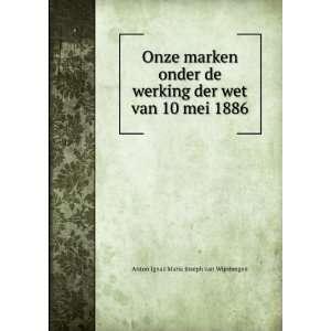 de werking der wet van 10 mei 1886: Anton Ignaz Maria Joseph van