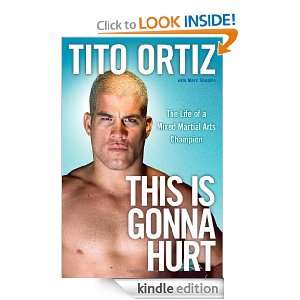 This Is Gonna Hurt Tito Ortiz  Kindle Store