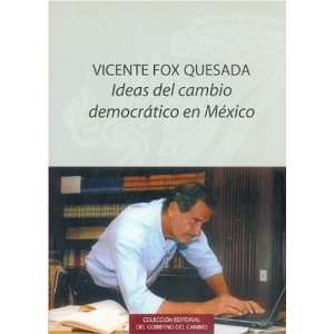 Vicente Fox Quesada: ideas del cambio democrático en México