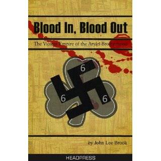 Blood In Blood Out: The Violent Empire of the Aryan Brotherhood by