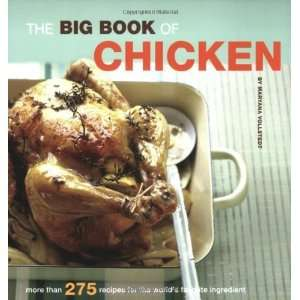 The Big Book of Chicken Over 275 Exciting Ways to Cook Chicken