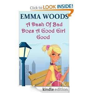 Dash Of Bad Does A Good Girl Good: Emma Woods:  Kindle