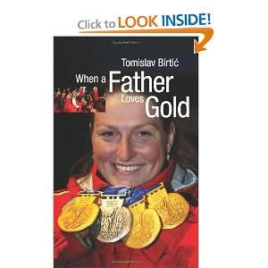 When a Father Loves Gold (9781450552523): Tomislav Birtic