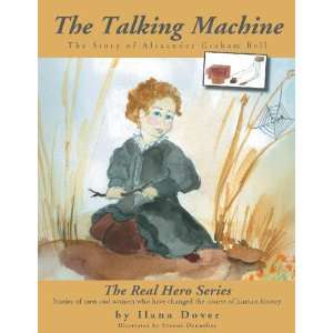 The Story of Alexander Graham Bell (9781469183282): Ilana Dover: Books