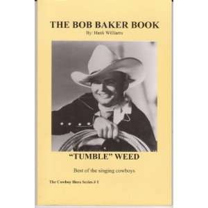 Baker Book: Tumble Weed Best of the Singing Cowboys (Cowboy Hero