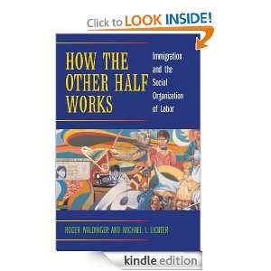 How the Other Half Works: Immigration and the Social Organization of