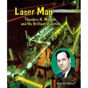 Laser Man Theodore H. Maiman and His Brilliant Invention (Genius at