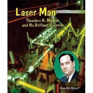 Laser Man Theodore H. Maiman and His Brilliant Invention (Genius at