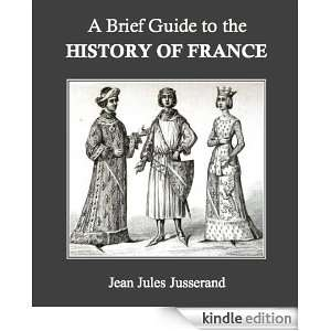 Brief Guide to the History of France Jean Jules Jusserand