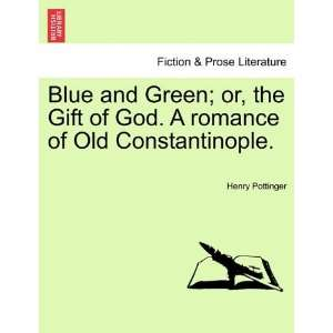 Blue and Green; or, the Gift of God. A romance of Old Constantinople