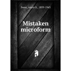 Mistaken microform Annie S., 1859 1943 Swan Books