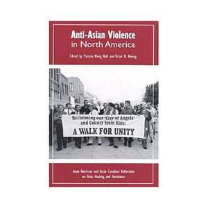 Anti Asian Violence in North America: Asian American and